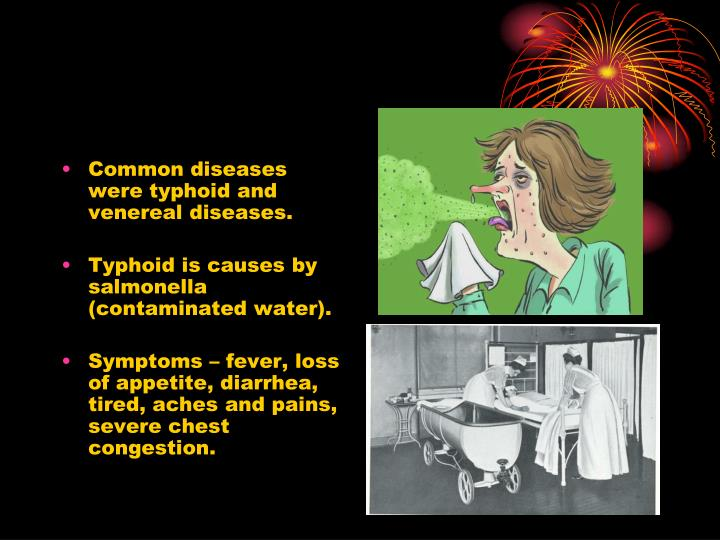 Common diseases were typhoid and venereal diseases.