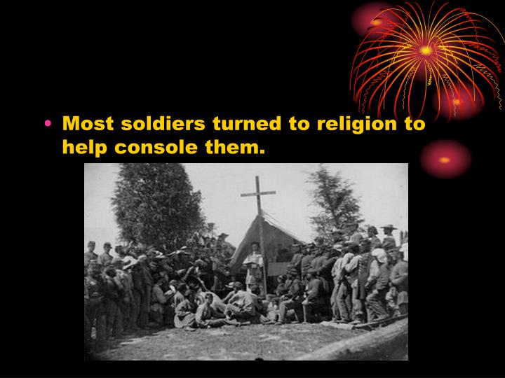 Most soldiers turned to religion to help console them.