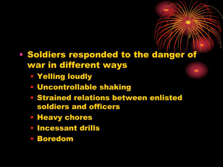 Soldiers responded to the danger of war in different ways