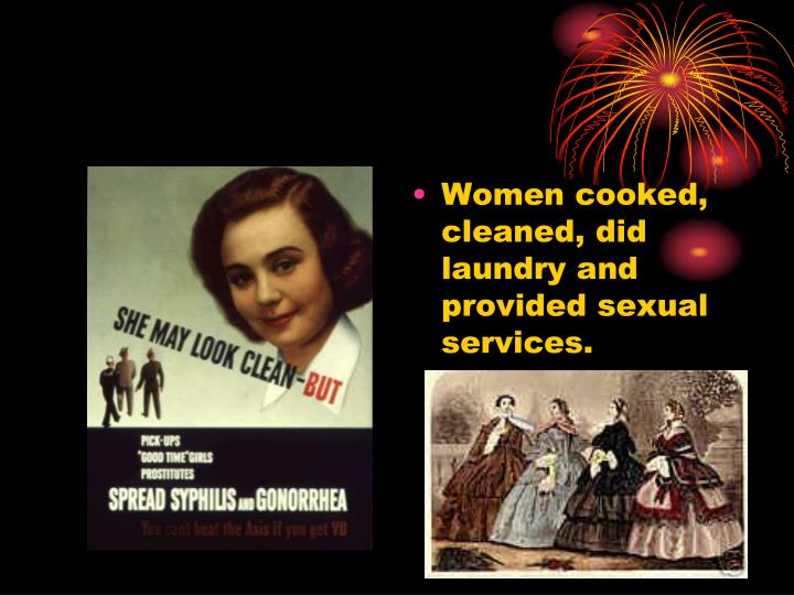 Women cooked, cleaned, did laundry and provided sexual services.