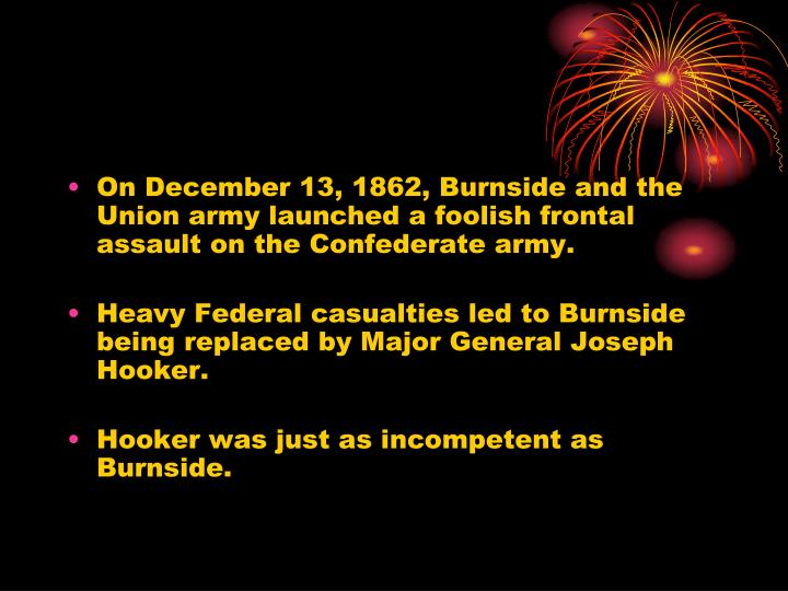 On December 13, 1862, Burnside and the Union army launched a foolish frontal assault on the Confederate army.