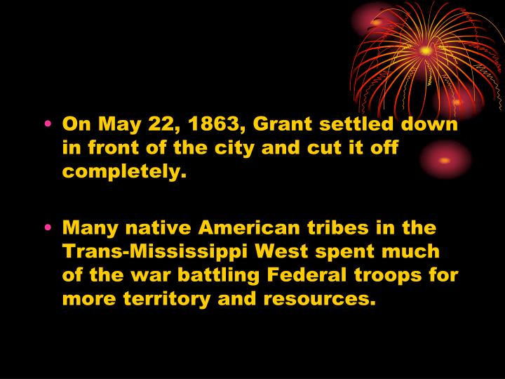 On May 22, 1863, Grant settled down in front of the city and cut it off completely.