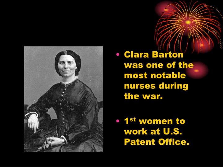Clara Barton was one of the most notable nurses during the war.