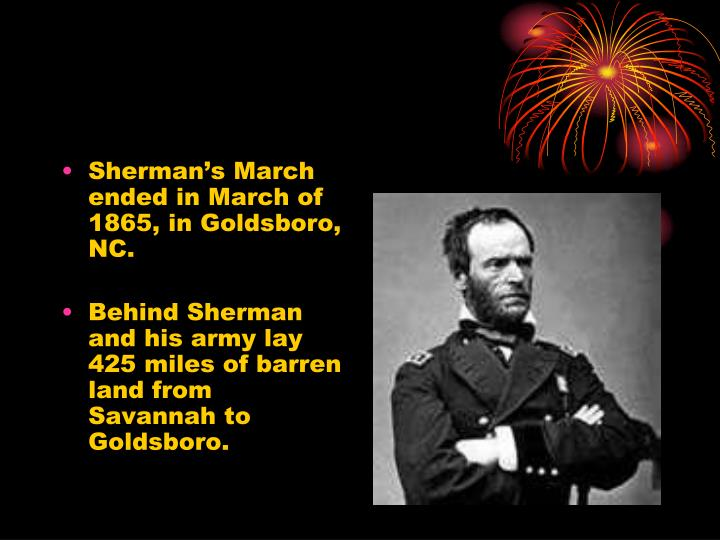 Sherman's March ended in March of 1865, in Goldsboro, NC.