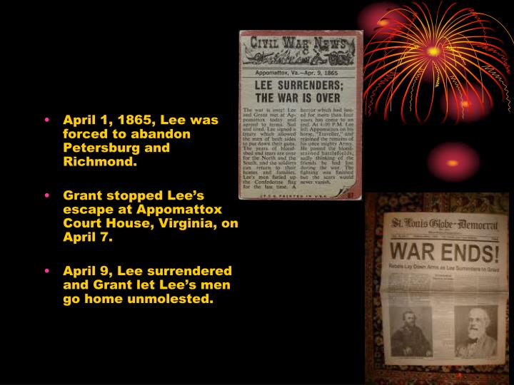April 1, 1865, Lee was forced to abandon Petersburg and Richmond.