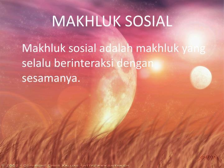 MAKHLUK SOSIAL