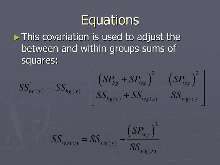 This covariation is used to adjust the between and within groups sums of squares: