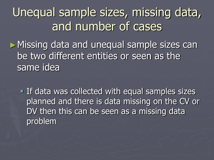 Unequal sample sizes, missing data, and number of cases