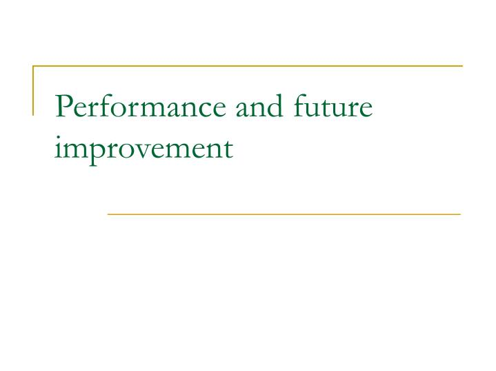 Performance and future improvement