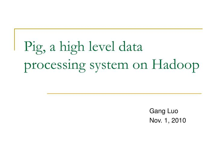 Pig a high level data processing system on hadoop