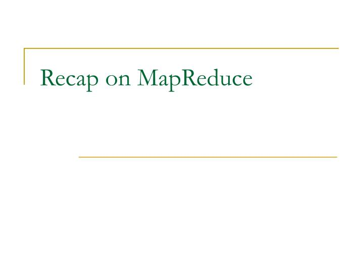 Recap on mapreduce