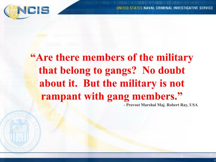 """Are there members of the military that belong to gangs?  No doubt about it.  But the military is ..."