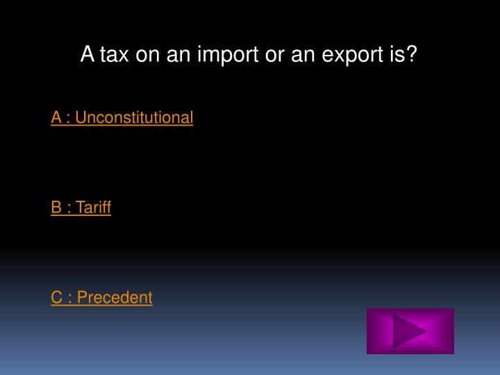 A tax on an import or an export is?