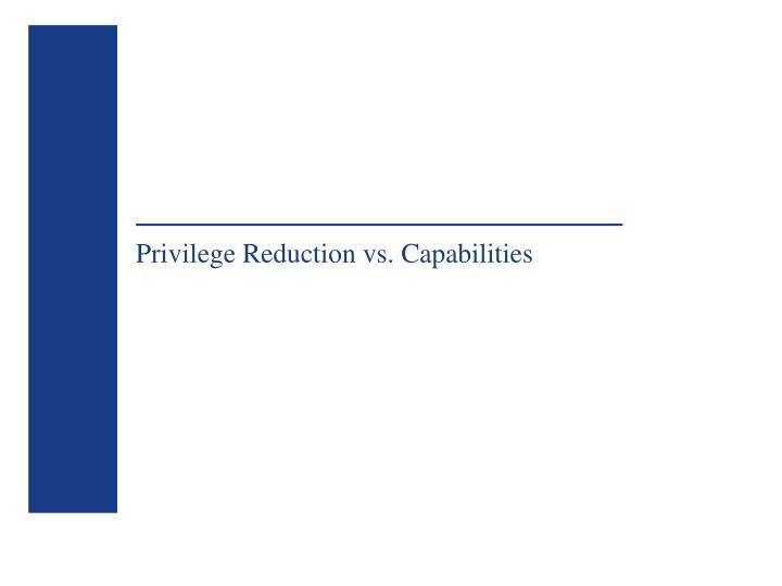 Privilege Reduction vs. Capabilities