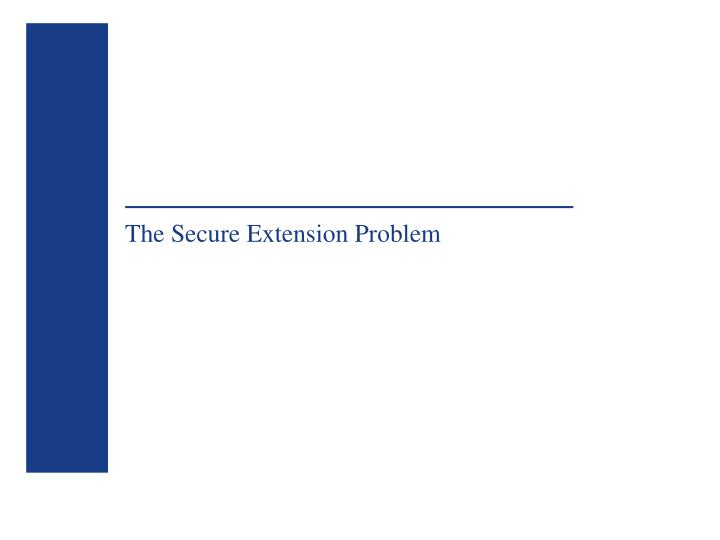 The Secure Extension Problem