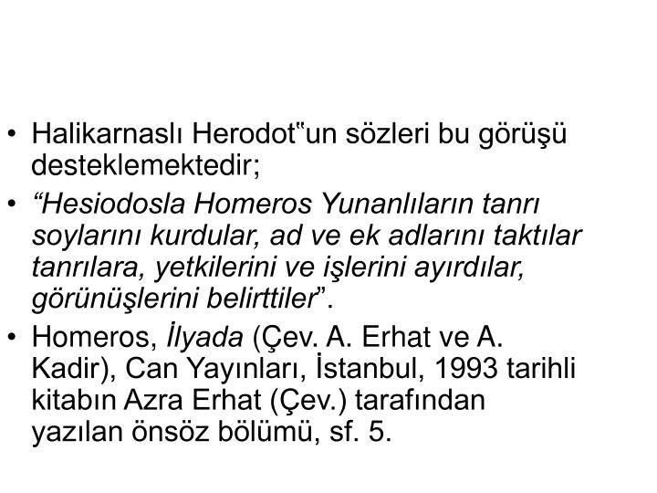 Halikarnasl Herodotun szleri bu gr desteklemektedir;