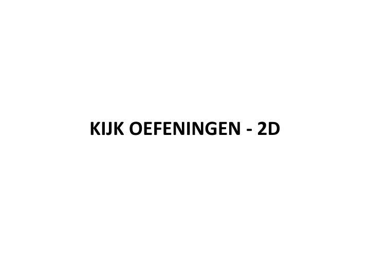 KIJK OEFENINGEN - 2D