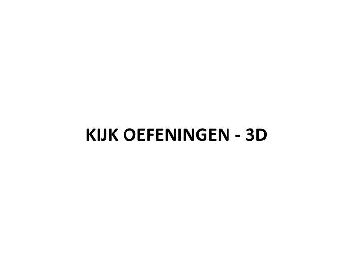 KIJK OEFENINGEN - 3D