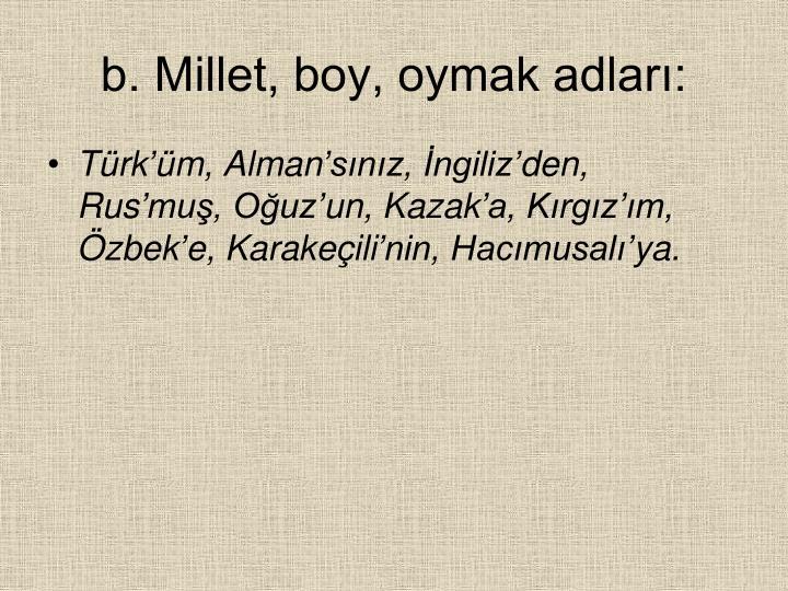 b. Millet, boy, oymak adlar: