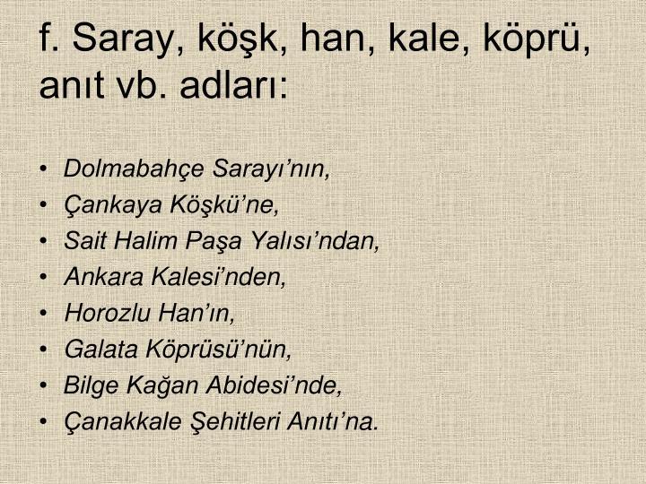 f. Saray, kk, han, kale, kpr, ant vb. adlar: