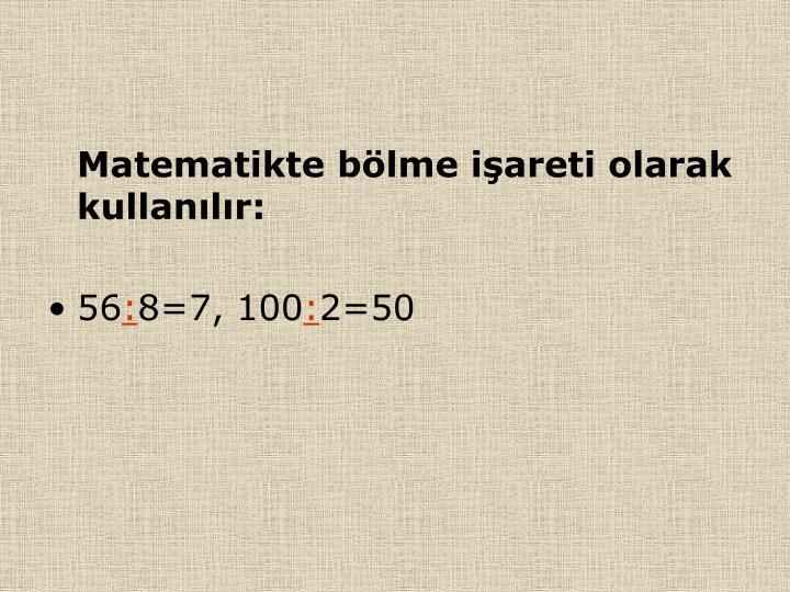 Matematikte blme iareti olarak kullanlr: