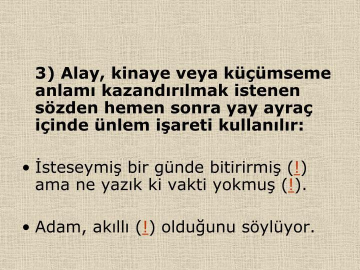 3) Alay, kinaye veya kmseme anlam kazandrlmak istenen szden hemen sonra yay ayra iinde nlem iareti kullanlr: