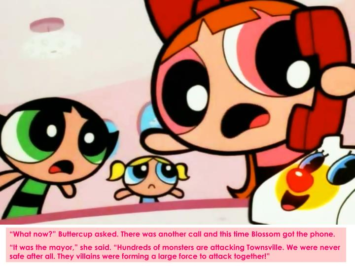 """What now?"" Buttercup asked. There was another call and this time Blossom got the phone."