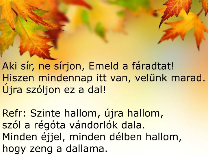 Aki sír, ne sírjon, Emeld a fáradtat!