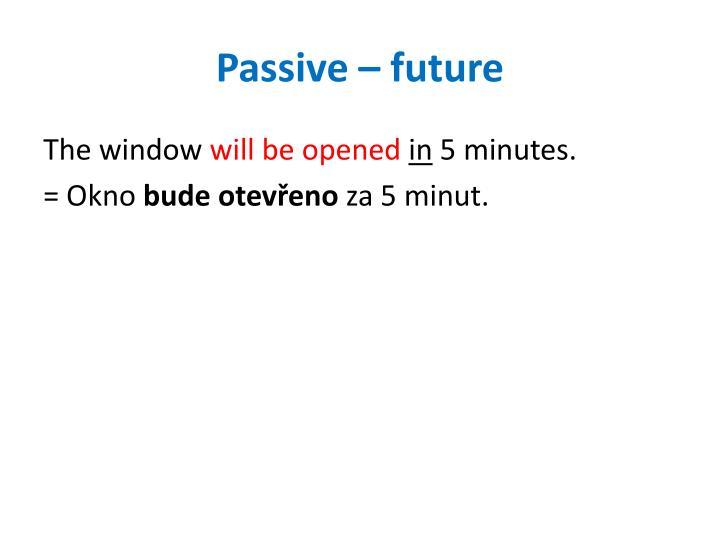 Passive – future