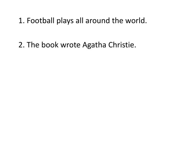 1. Football plays all around the world.