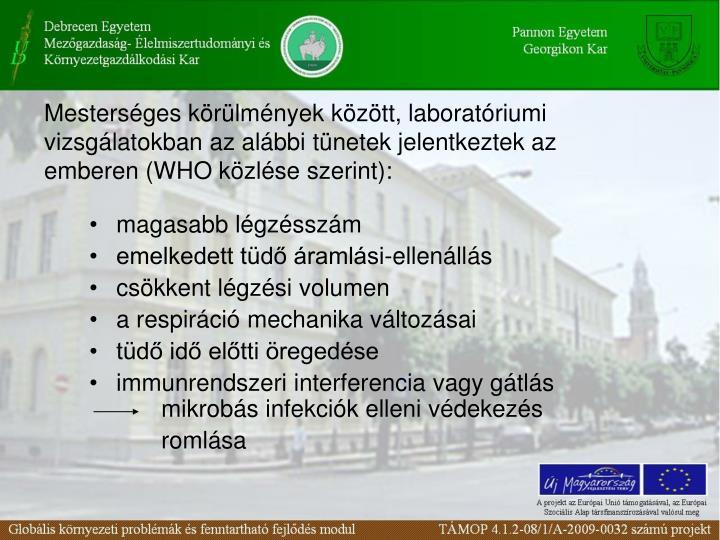 Mestersges krlmnyek kztt, laboratriumi vizsglatokban az albbi tnetek jelentkeztek az emberen (WHO kzlse szerint):