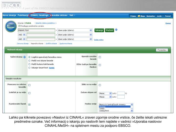 Lahko pa kliknete povezavo »Naslovi iz CINAHL« zraven zgornje orodne vrstice, če želite iskati ustrezne predmetne oznake. Več informacij o iskanju po naslovih tem najdete v vadnici »Uporaba naslovov CINAHL/MeSH« na spletnem mestu za podporo EBSCO.