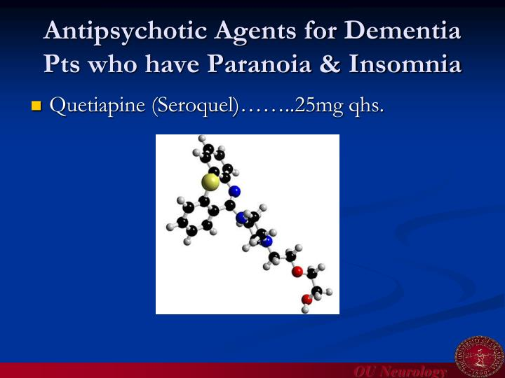 Antipsychotic Agents for Dementia Pts who have Paranoia & Insomnia