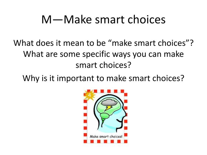 M—Make smart choices