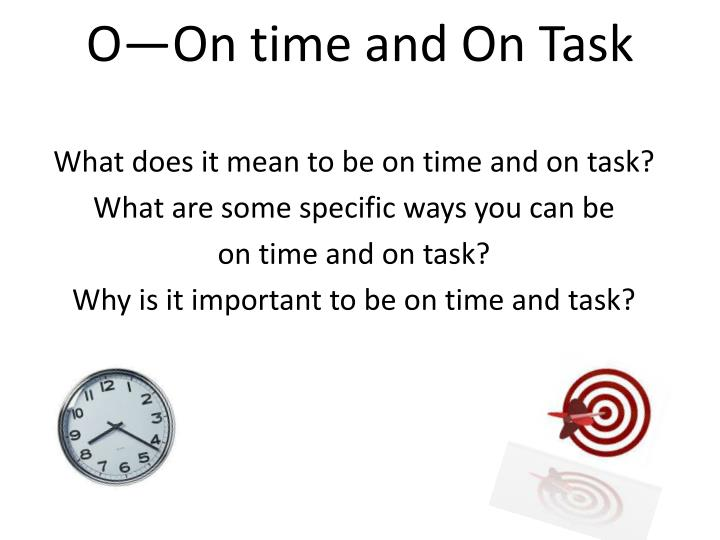 O—On time and On Task