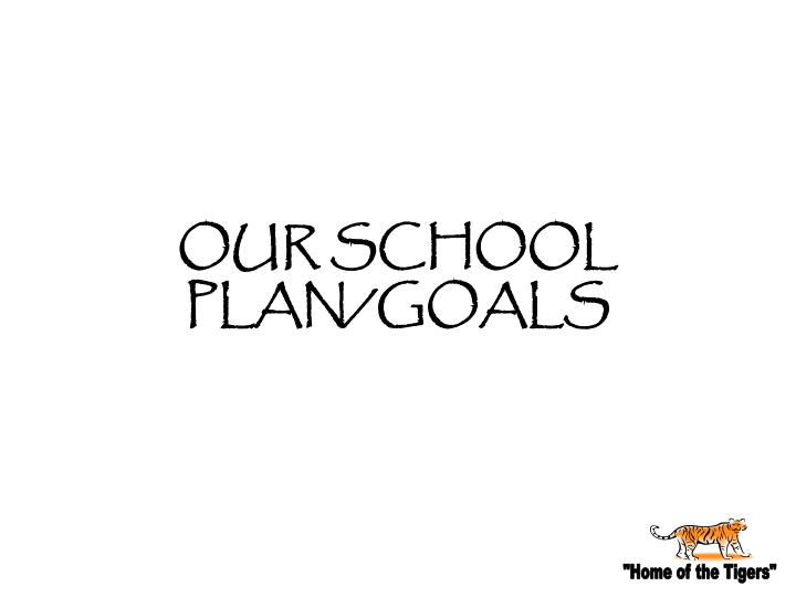 OUR SCHOOL PLAN/GOALS
