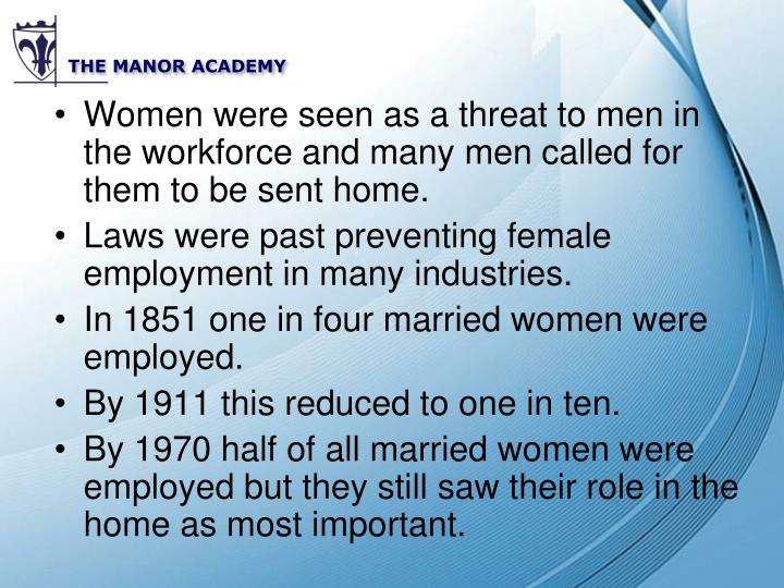 Women were seen as a threat to men in the workforce and many men called for them to be sent home.