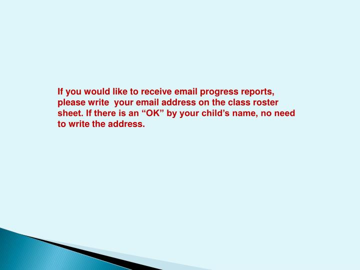If you would like to receive email progress reports, please write  your email address on the class r...