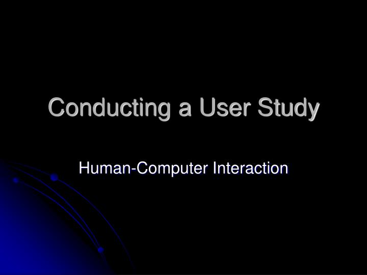 Conducting a user study