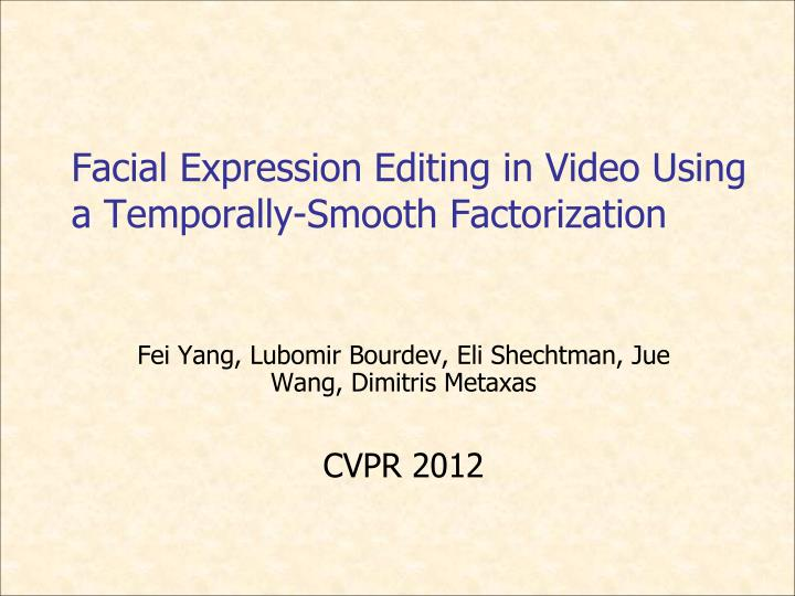 Facial expression editing in video using a temporally smooth factorization