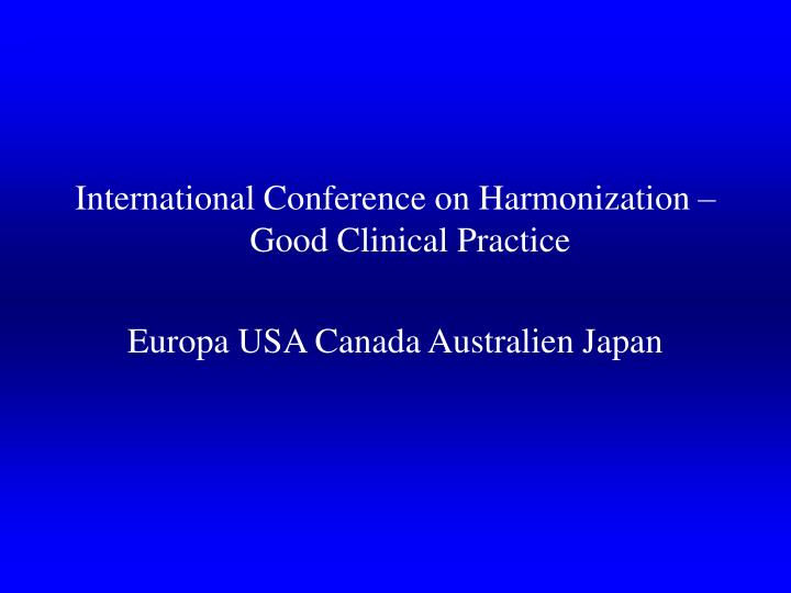 International Conference on Harmonization – Good Clinical Practice