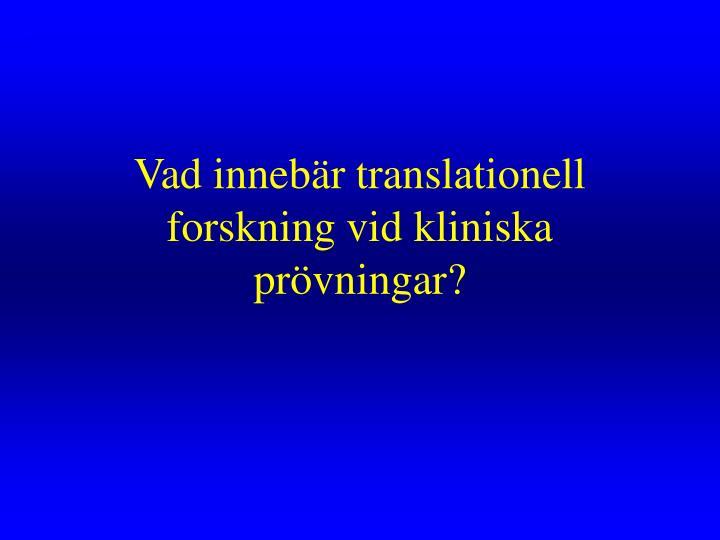 Vad innebär translationell forskning vid kliniska prövningar?