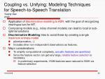 coupling vs unifying modeling techniques for speech to speech translation yuqing gao 2003