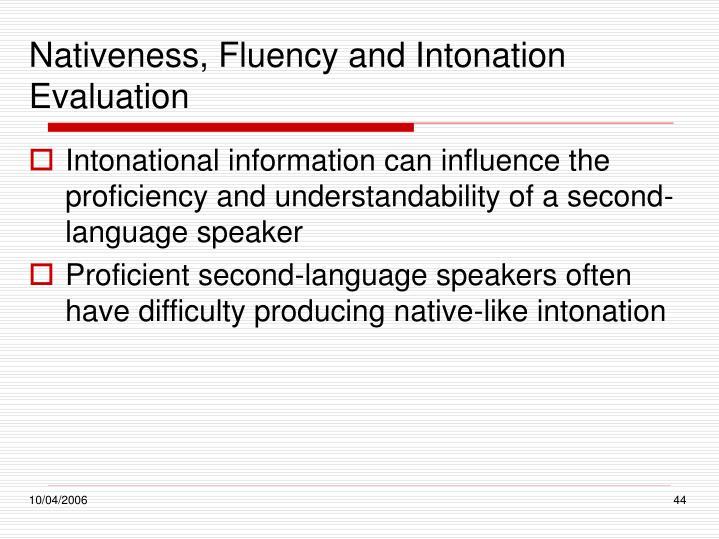 Nativeness, Fluency and Intonation Evaluation