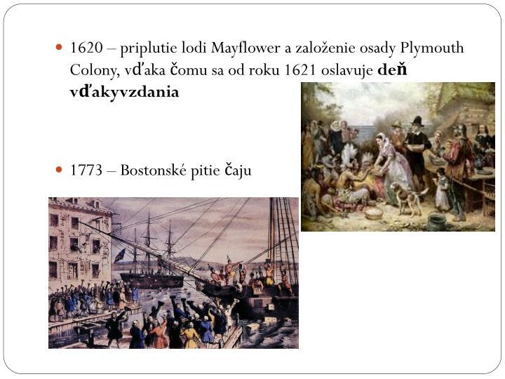 1620 – priplutie lodi Mayflower a založenie osady Plymouth Colony, vďaka čomu sa od roku 1621 oslavuje