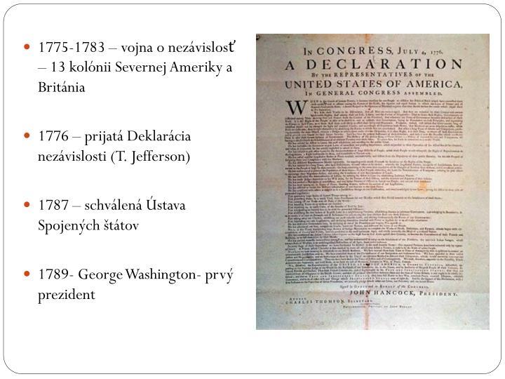1775-1783 – vojna o nezávislosť – 13 kolónii Severnej Ameriky a Británia