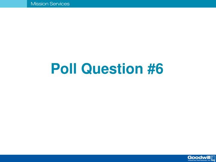 Poll Question #6