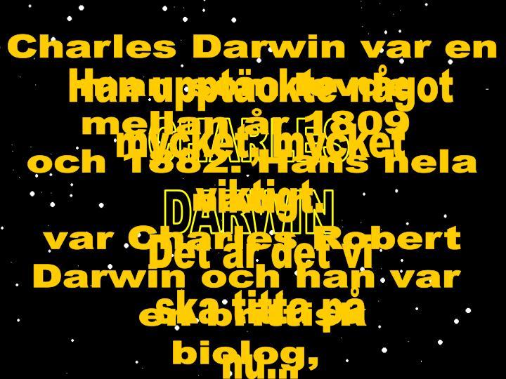Charles Darwin var en