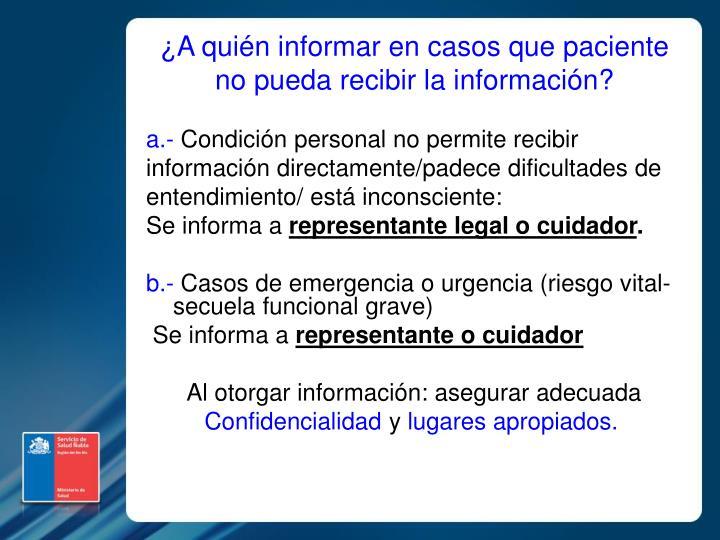 ¿A quién informar en casos que paciente no pueda recibir la información?
