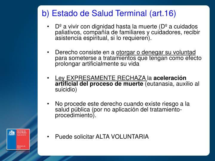 b) Estado de Salud Terminal (art.16)